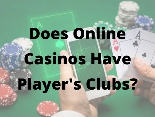 Does Online Casinos Have Player's Clubs