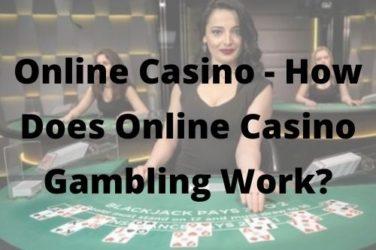 Online Casino - How Does Online Casino Gambling Work