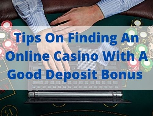 Tips On Finding An Online Casino With A Good Deposit Bonus
